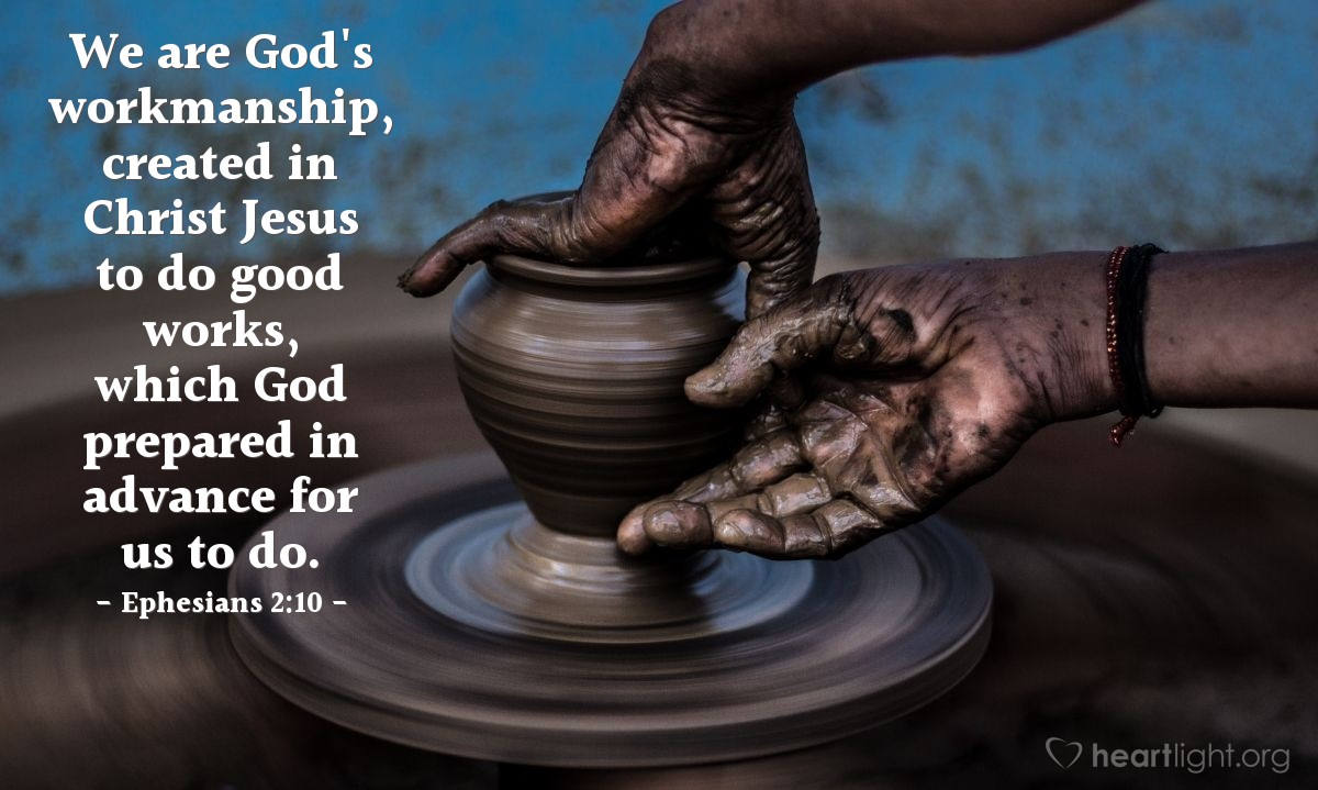 Illustration of Ephesians 2:10 — We are God's workmanship, created in Christ Jesus to do good works, which God prepared in advance for us to do.