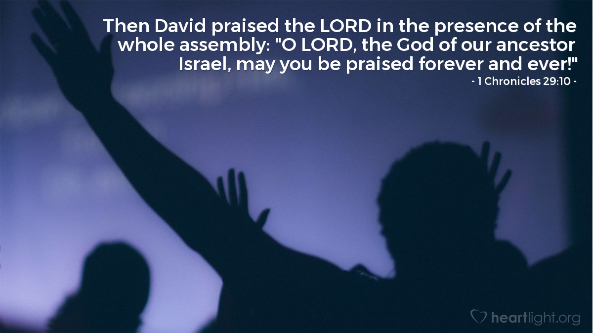 "Illustration of 1 Chronicles 29:10 — Then David praised the LORD in the presence of the whole assembly: ""O LORD, the God of our ancestor Israel, may you be praised forever and ever!"""