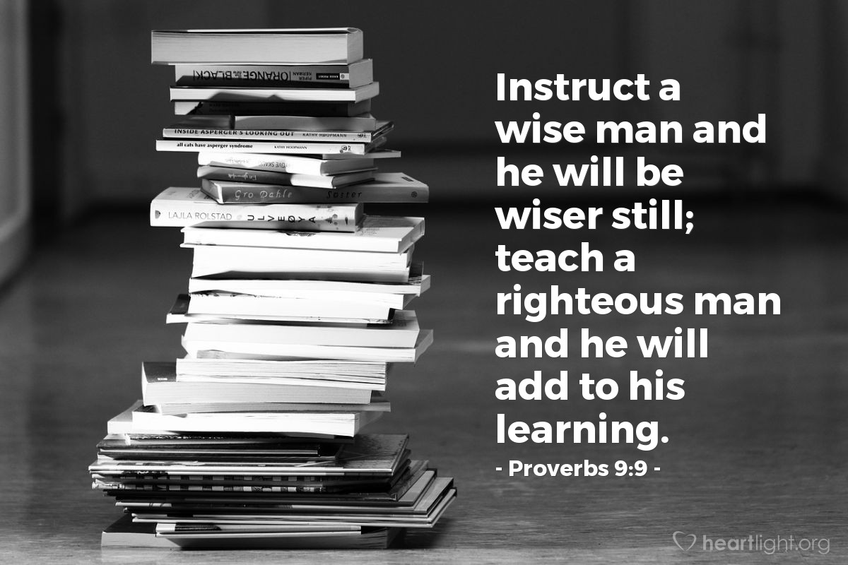 Illustration of Proverbs 9:9 — Instruct a wise man and he will be wiser still; teach a righteous man and he will add to his learning.
