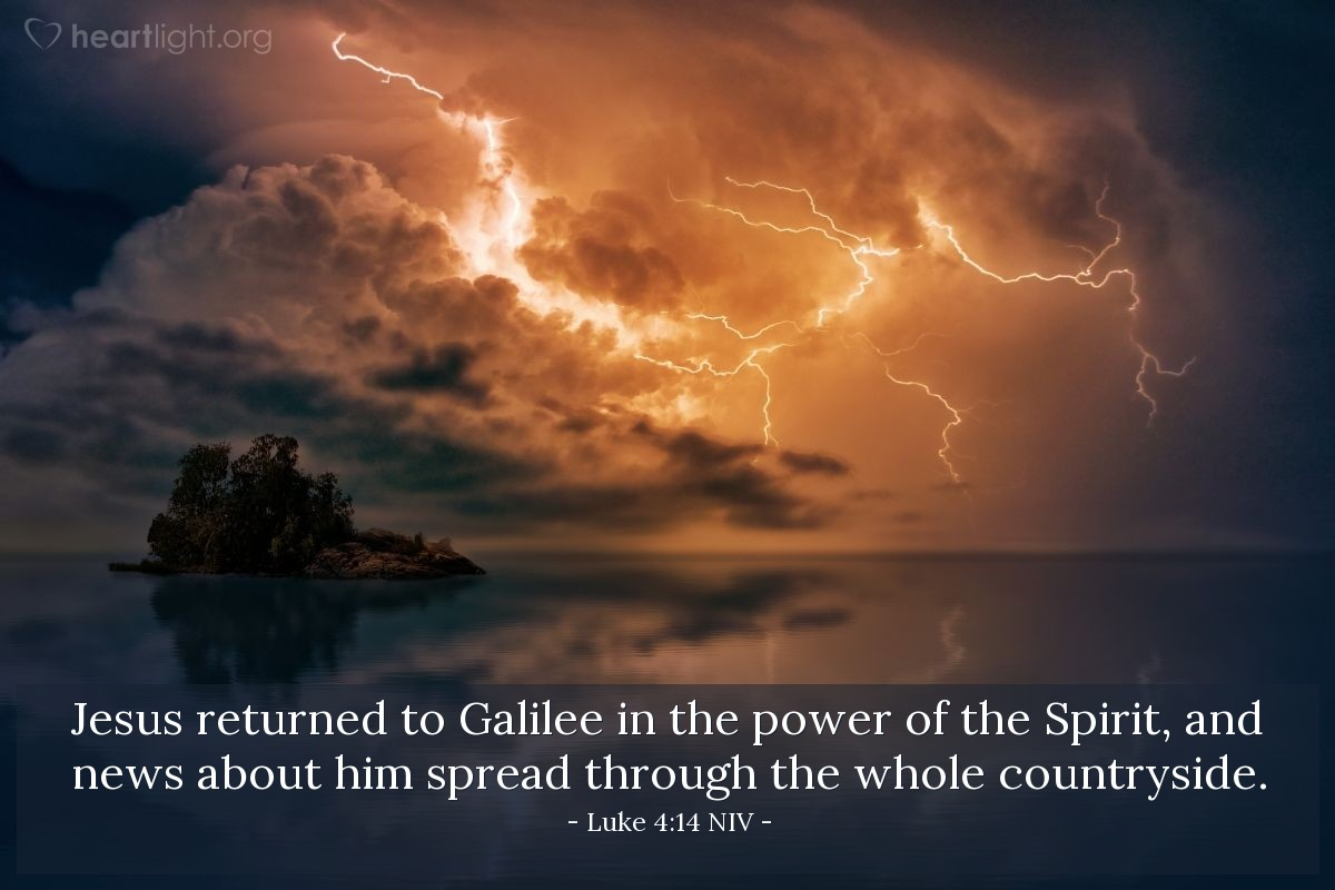 Illustration of Luke 4:14 NIV — Jesus returned to Galilee in the power of the Spirit, and news about him spread through the whole countryside.