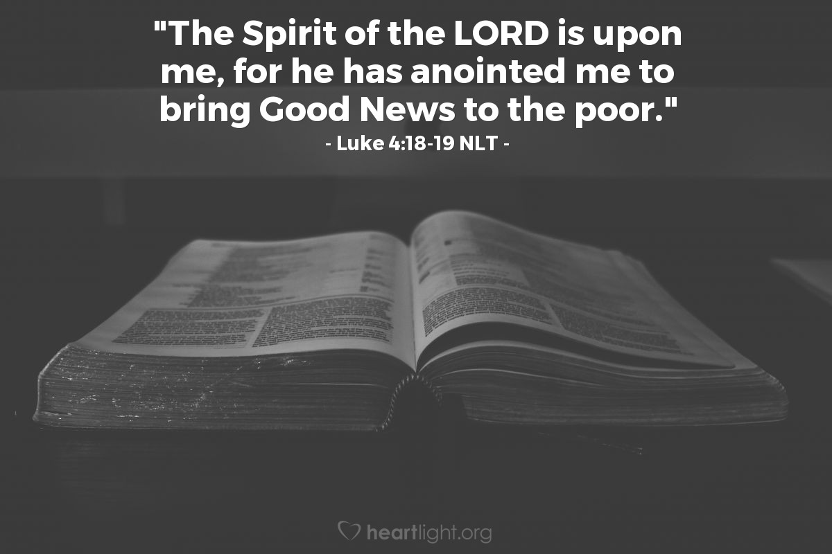 """Illustration of Luke 4:18-19 NLT — """"The Spirit of the LORD is upon me, for he has anointed me to bring Good News to the poor."""""""