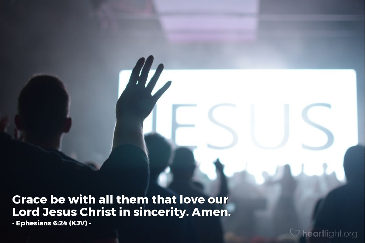Illustration of Ephesians 6:24 (KJV) — Grace be with all them that love our Lord Jesus Christ in sincerity. Amen.