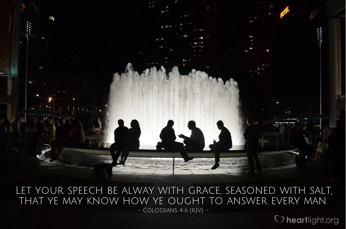 Illustration of Colossians 4:6 (KJV) — Let your speech be alway with grace, seasoned with salt, that ye may know how ye ought to answer every man.