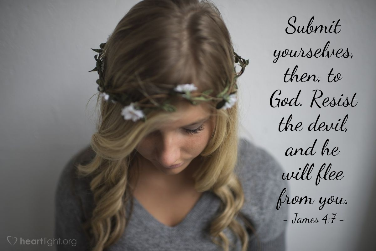 Illustration of James 4:7 — Submit yourselves, then, to God. Resist the devil, and he will flee from you.