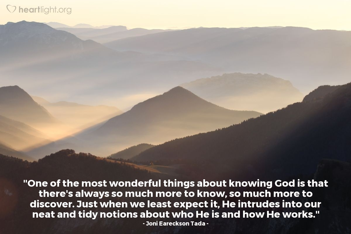 """Illustration of Joni Eareckson Tada — """"One of the most wonderful things about knowing God is that there's always so much more to know, so much more to discover. Just when we least expect it, He intrudes into our neat and tidy notions about who He is and how He works."""""""