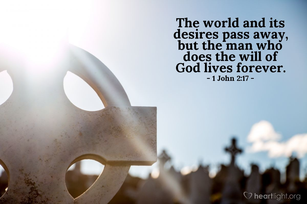 Illustration of 1 John 2:17 — The world and its desires pass away, but the man who does the will of God lives forever.