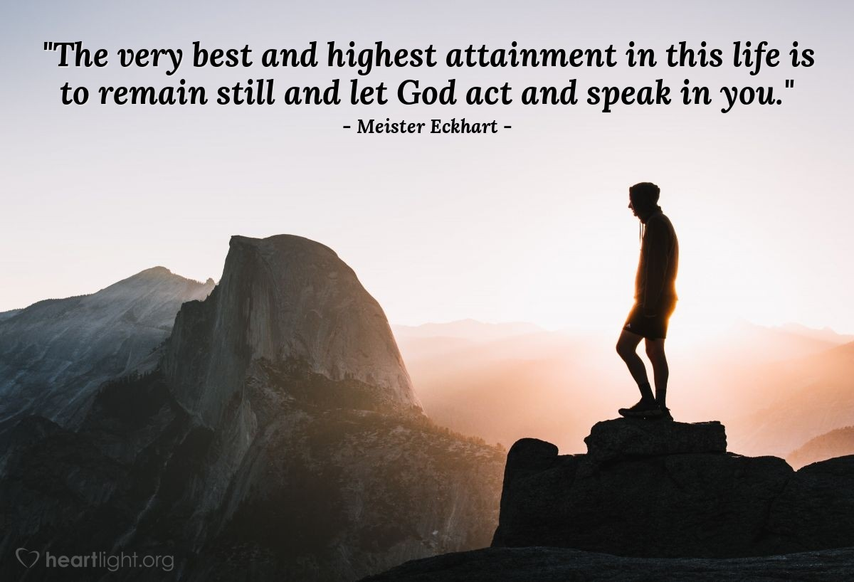 "Illustration of Meister Eckhart — ""The very best and highest attainment in this life is to remain still and let God act and speak in you."""
