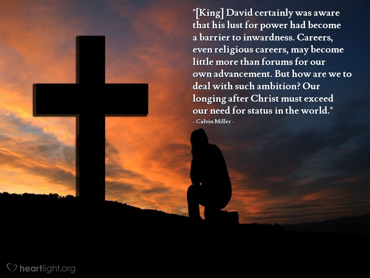 """Illustration of Calvin Miller — """"[King] David certainly was aware that his lust for power had become a barrier to inwardness. Careers, even religious careers, may become little more than forums for our own advancement. But how are we to deal with such ambition? Our longing after Christ must exceed our need for status in the world."""""""