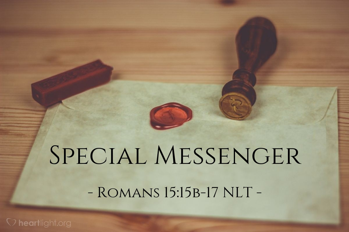 Illustration of Romans 15:15b-17 NLT —  So I have reason to be enthusiastic about all Christ Jesus has done through me in my service to God.