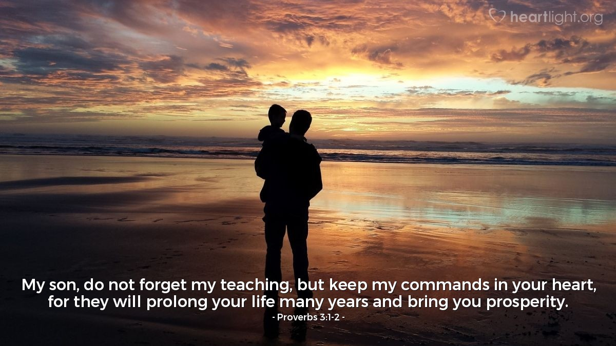 Illustration of Proverbs 3:1-2 — My son, do not forget my teaching, but keep my commands in your heart, for they will prolong your life many years and bring you prosperity.