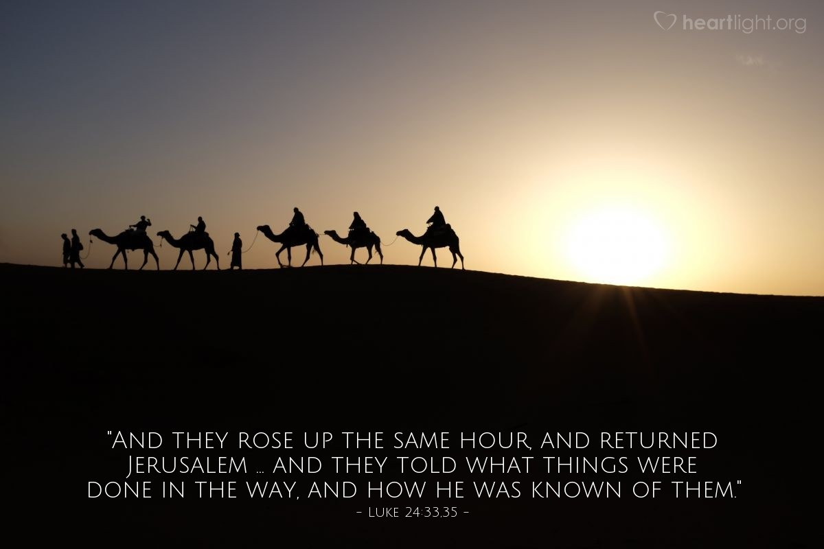 "Illustration of Luke 24:33,35 — ""And they rose up the same hour, and returned Jerusalem ... and they told what things were done in the way, and how he was known of them."""