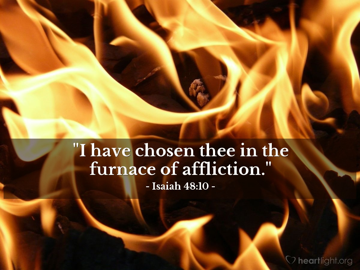 "Illustration of Isaiah 48:10 — ""I have chosen thee in the furnace of affliction."""