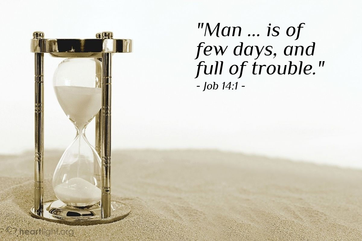 "Illustration of Job 14:1 — ""Man ... is of few days, and full of trouble."""