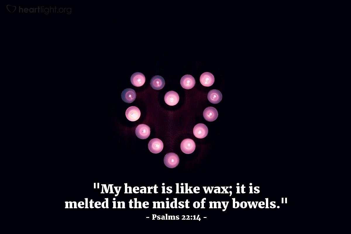 "Illustration of Psalms 22:14 — ""My heart is like wax; it is melted in the midst of my bowels."""