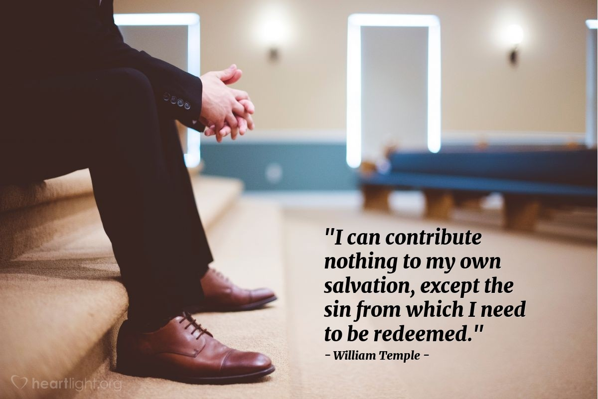 "Illustration of William Temple — ""I can contribute nothing to my own salvation, except the sin from which I need to be redeemed."""