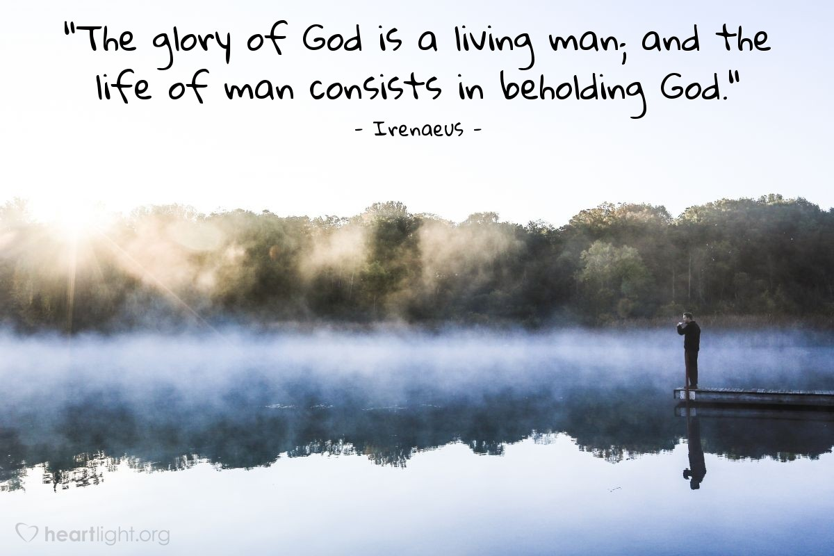 """Illustration of Irenaeus — """"The glory of God is a living man; and the life of man consists in beholding God."""""""