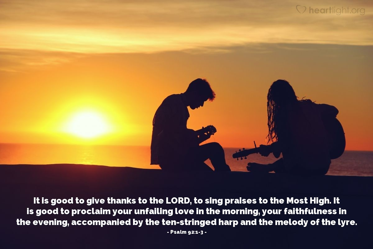 Illustration of Psalm 92:1-3 — It is good to give thanks to the LORD, to sing praises to the Most High. It is good to proclaim your unfailing love in the morning, your faithfulness in the evening, accompanied by the ten-stringed harp and the melody of the lyre.