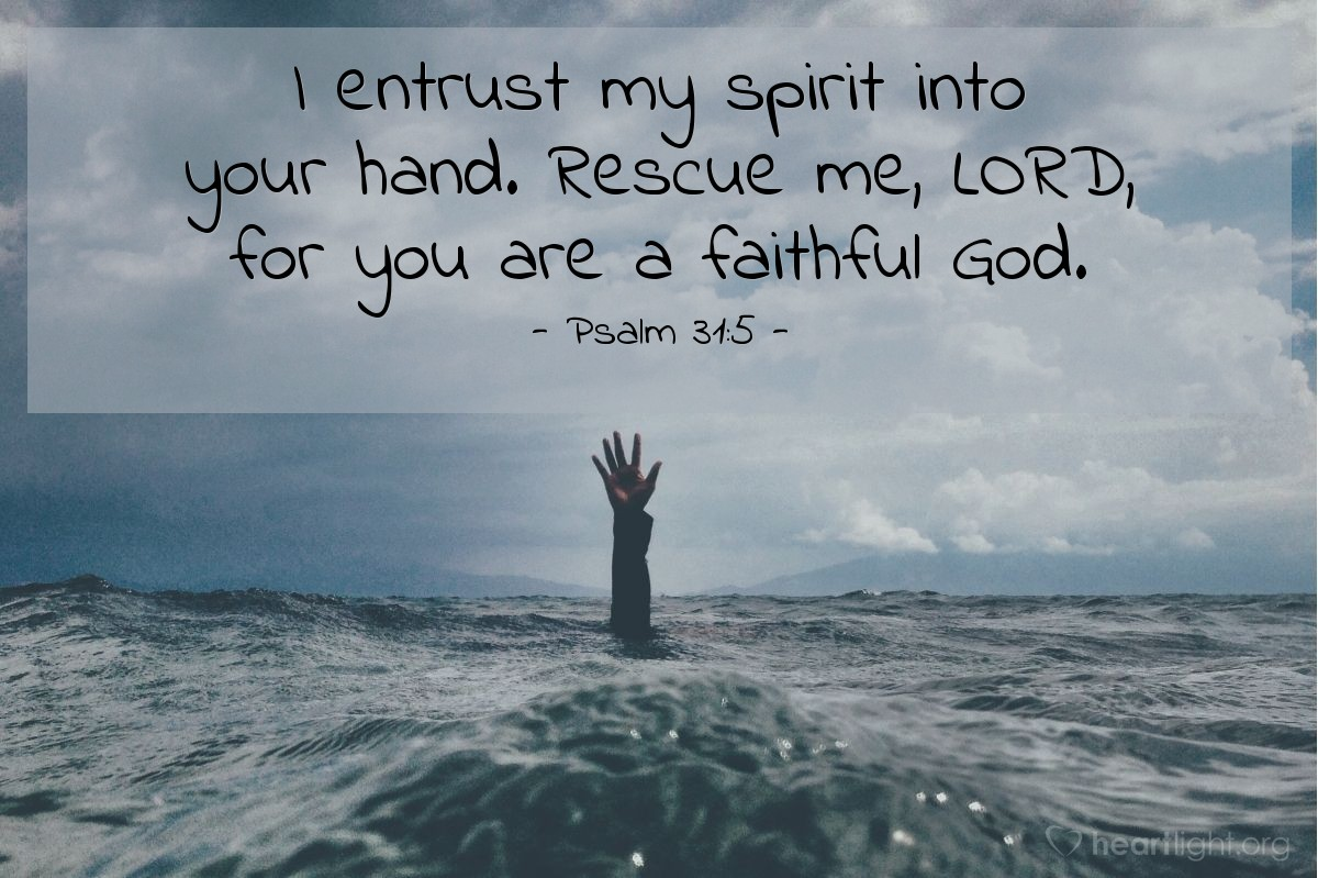 Illustration of Psalm 31:5 — I entrust my spirit into your hand. Rescue me, LORD, for you are a faithful God.