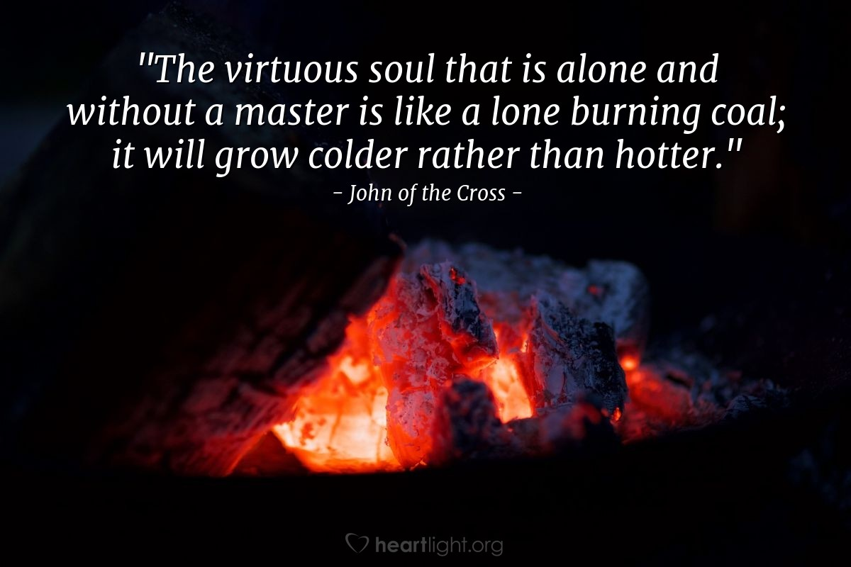 """Illustration of John of the Cross — """"The virtuous soul that is alone and without a master is like a lone burning coal; it will grow colder rather than hotter."""""""