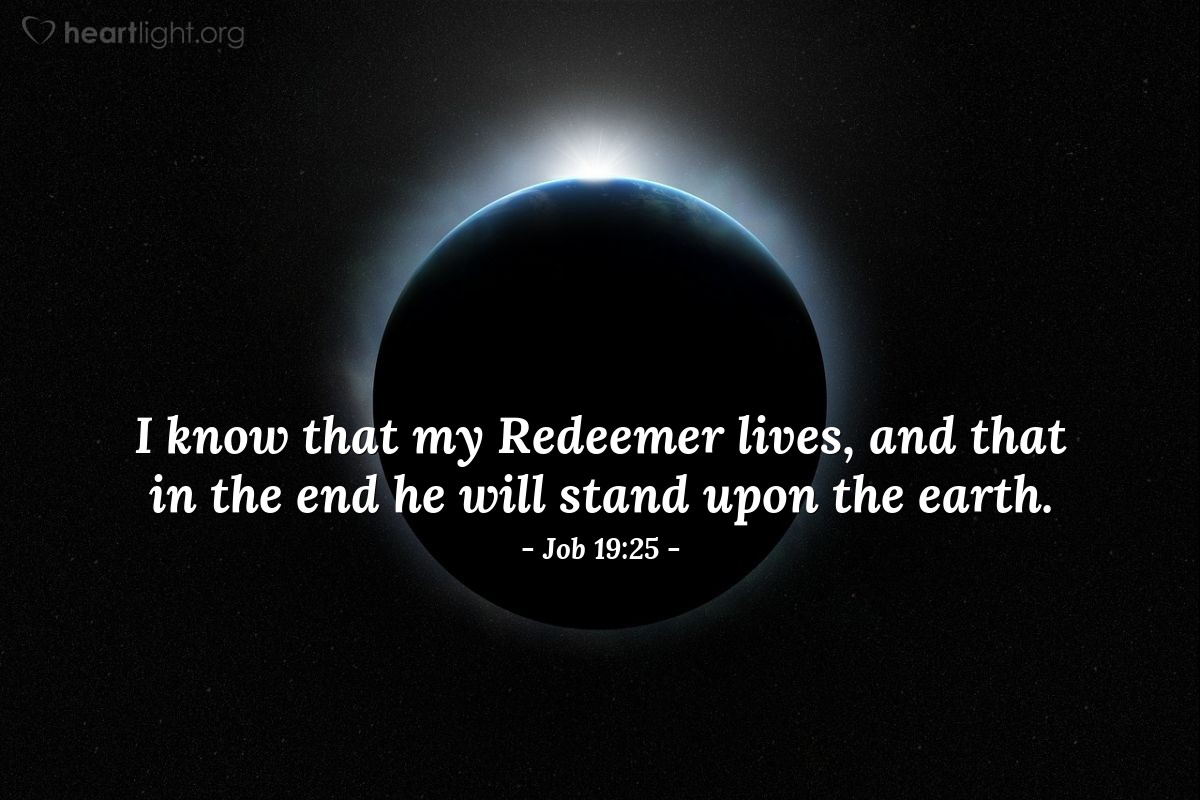 Illustration of Job 19:25 — I know that my Redeemer lives, and that in the end he will stand upon the earth.