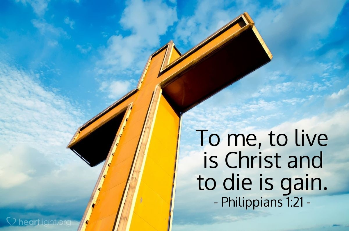Illustration of Philippians 1:21 — To me, to live is Christ and to die is gain.
