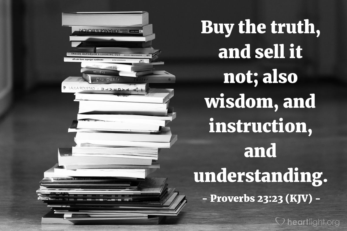 Illustration of Proverbs 23:23 (KJV) — Buy the truth, and sell it not; also wisdom, and instruction, and understanding.