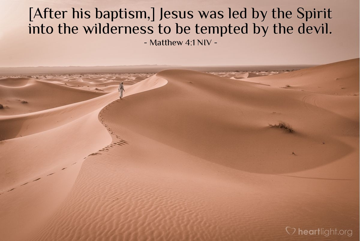 Illustration of Matthew 4:1 NIV — [After his baptism,] Jesus was led by the Spirit into the wilderness to be tempted by the devil.