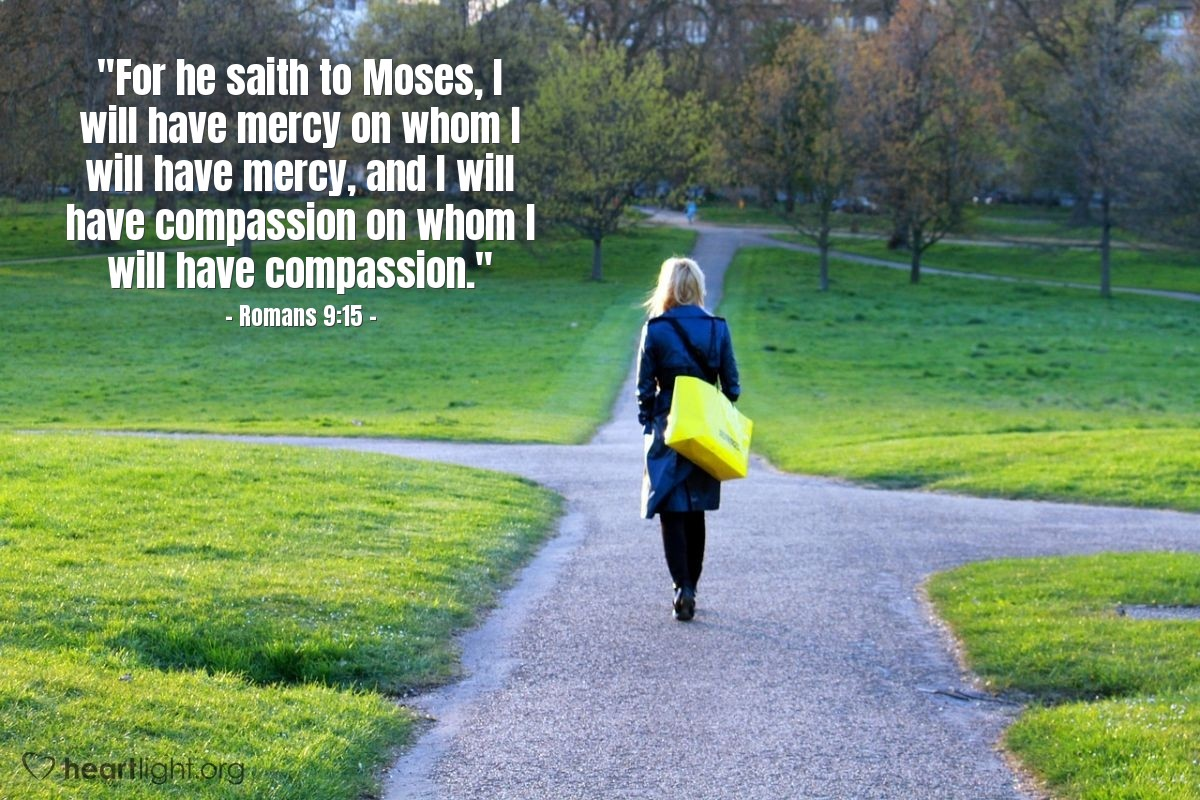 "Illustration of Romans 9:15 — ""For he saith to Moses, I will have mercy on whom I will have mercy, and I will have compassion on whom I will have compassion."""