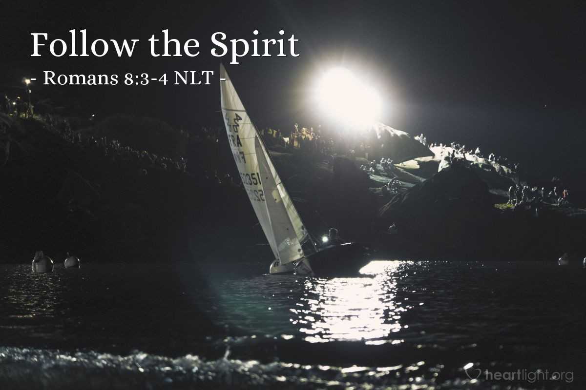 Illustration of Romans 8:3-4 NLT —  He did this so that the just requirement of the law would be fully satisfied for us, who no longer follow our sinful nature but instead follow the Spirit.
