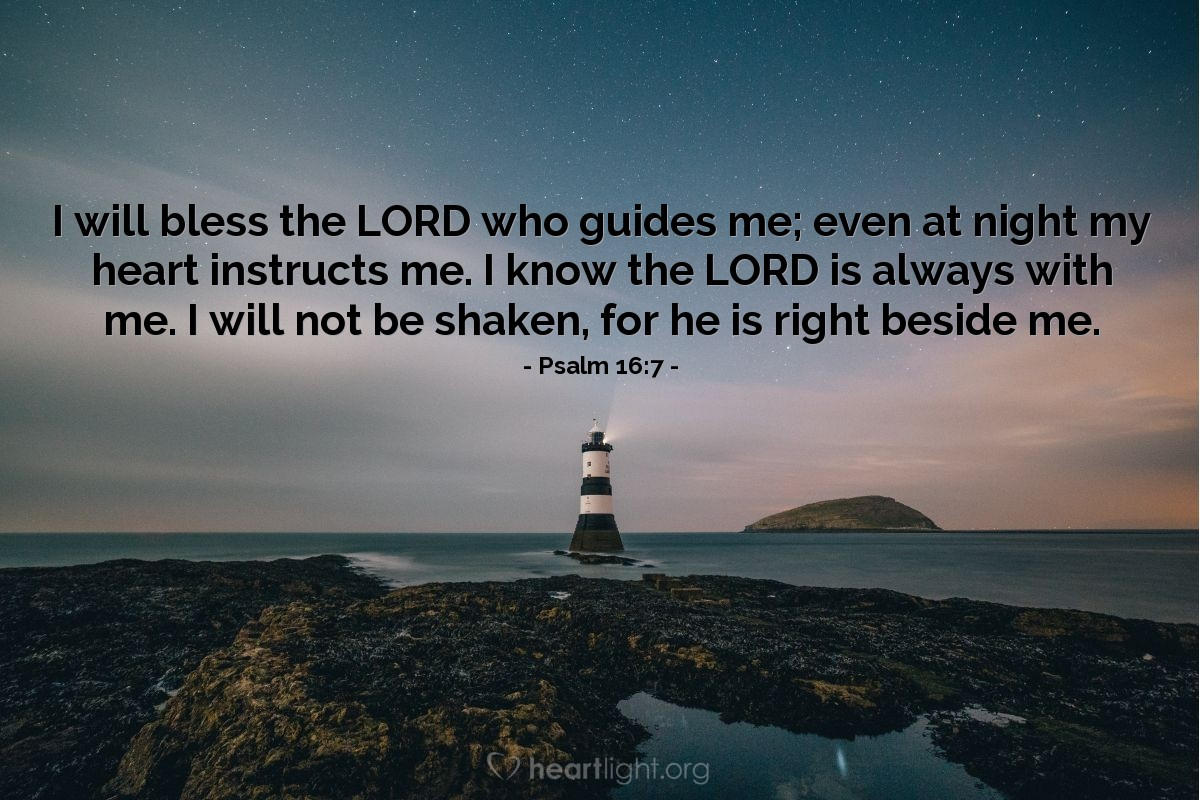 Illustration of Psalm 16:7 — I will bless the LORD who guides me; even at night my heart instructs me. I know the LORD is always with me. I will not be shaken, for he is right beside me.