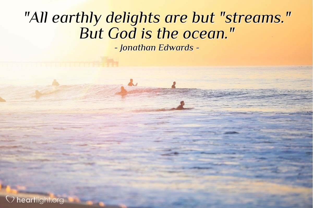 "Illustration of Jonathan Edwards — ""All earthly delights are but ""streams."" But God is the ocean."""