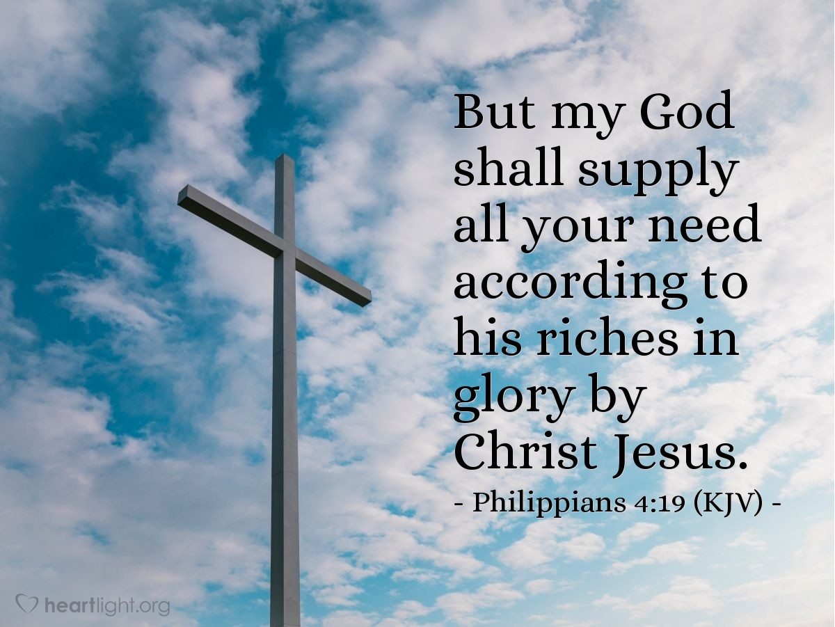 Illustration of Philippians 4:19 (KJV) — But my God shall supply all your need according to his riches in glory by Christ Jesus.