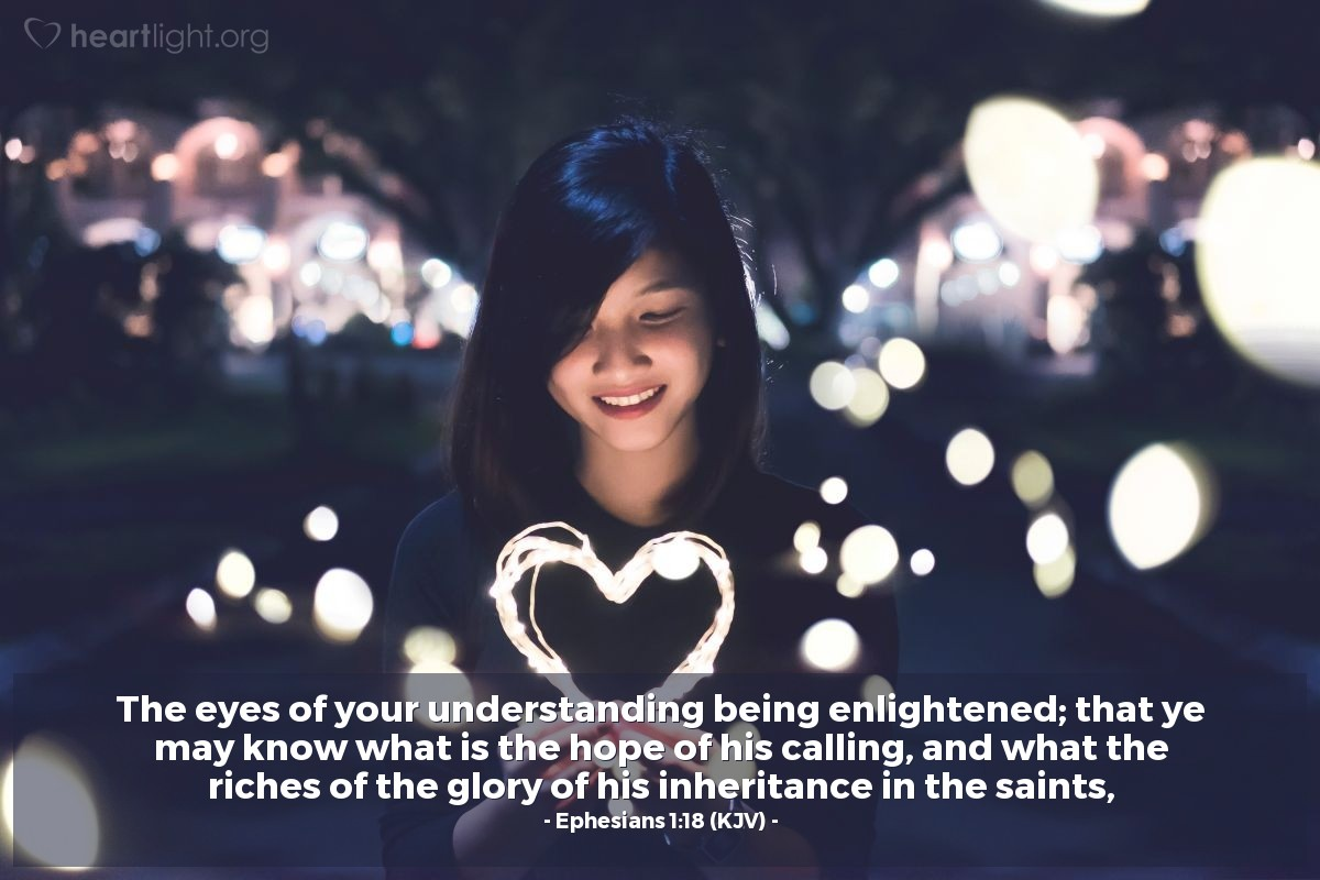 Illustration of Ephesians 1:18 (KJV) — The eyes of your understanding being enlightened; that ye may know what is the hope of his calling, and what the riches of the glory of his inheritance in the saints,
