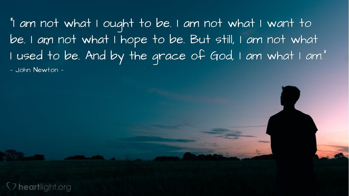 "Illustration of John Newton — ""I am not what I ought to be. I am not what I want to be. I am not what I hope to be. But still, I am not what I used to be. And by the grace of God, I am what I am."""