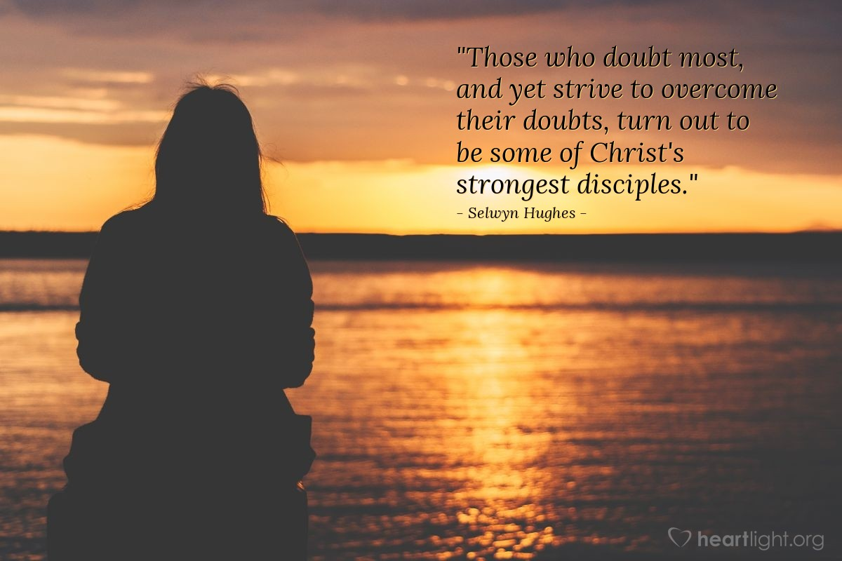 """Illustration of Selwyn Hughes — """"Those who doubt most, and yet strive to overcome their doubts, turn out to be some of Christ's strongest disciples."""""""