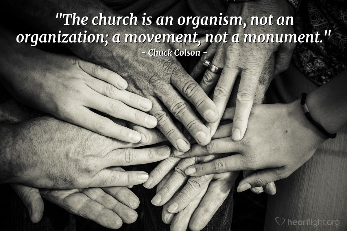 """Illustration of Chuck Colson — """"The church is an organism, not an organization; a movement, not a monument."""""""