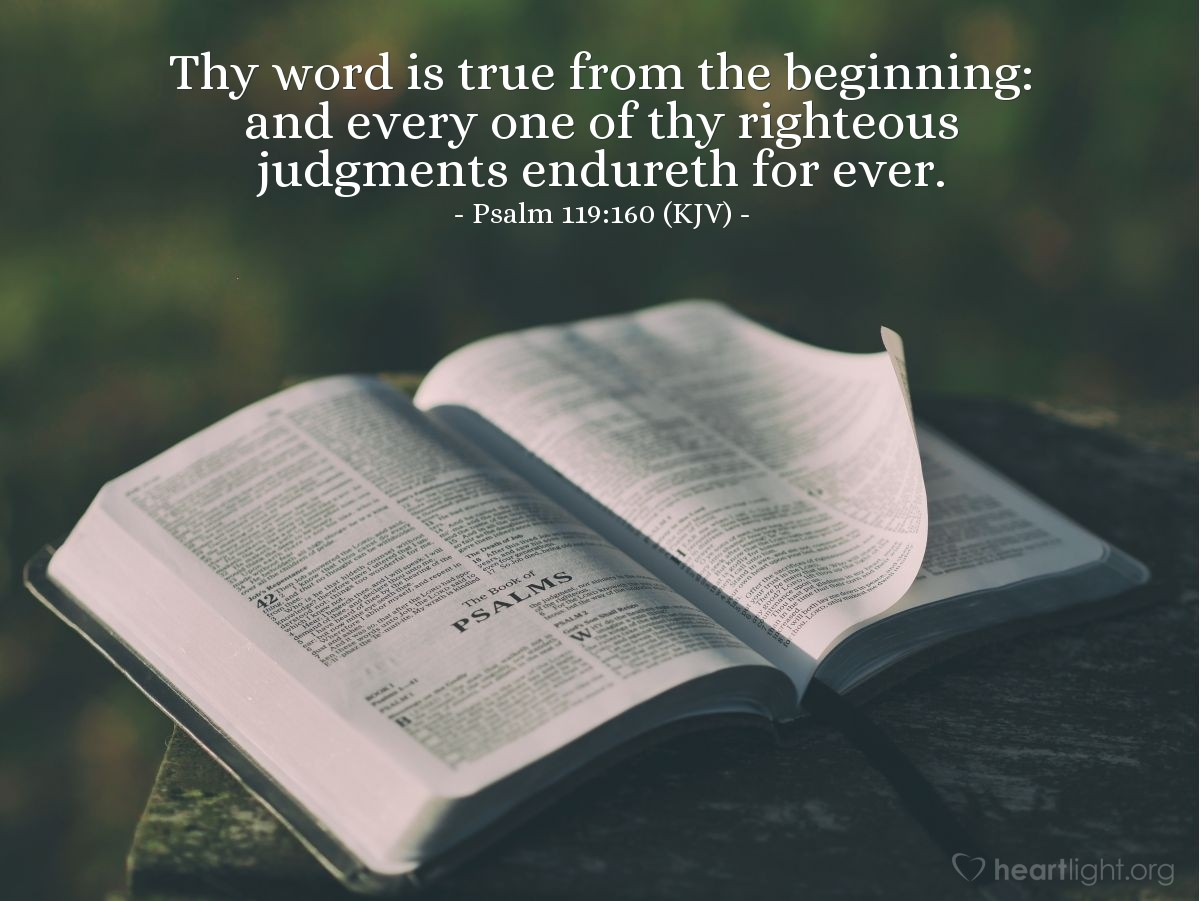 Illustration of Psalm 119:160 (KJV) — Thy word is true from the beginning: and every one of thy righteous judgments endureth for ever.