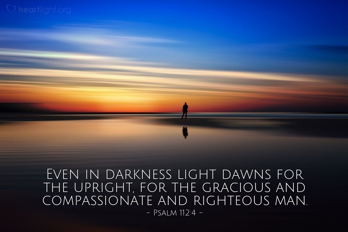 Illustration of Psalm 112:4 — Even in darkness light dawns for the upright, for the gracious and compassionate and righteous man.