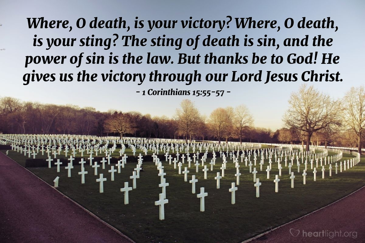 Illustration of 1 Corinthians 15:55-57 — Where, O death, is your victory? Where, O death, is your sting? The sting of death is sin, and the power of sin is the law. But thanks be to God! He gives us the victory through our Lord Jesus Christ.