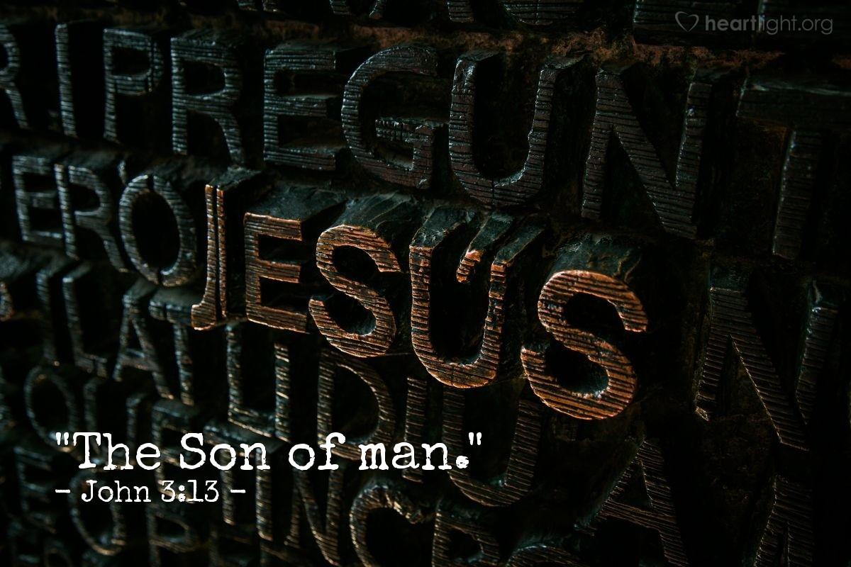 "Illustration of John 3:13 — ""The Son of man."""