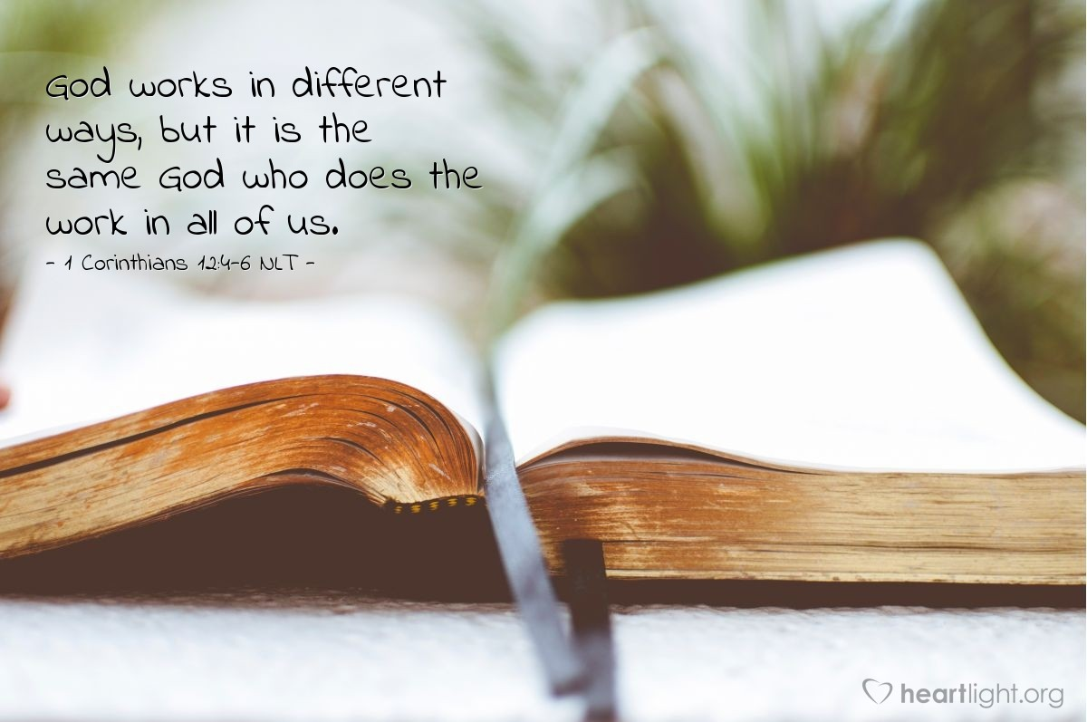 Illustration of 1 Corinthians 12:4-6 NLT —   God works in different ways, but it is the same God who does the work in all of us.