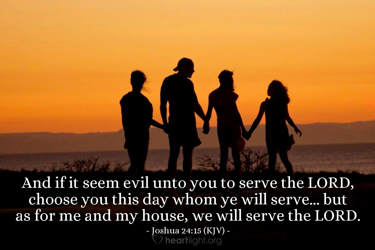 Illustration of Joshua 24:15 (KJV) — And if it seem evil unto you to serve the LORD, choose you this day whom ye will serve... but as for me and my house, we will serve the LORD.