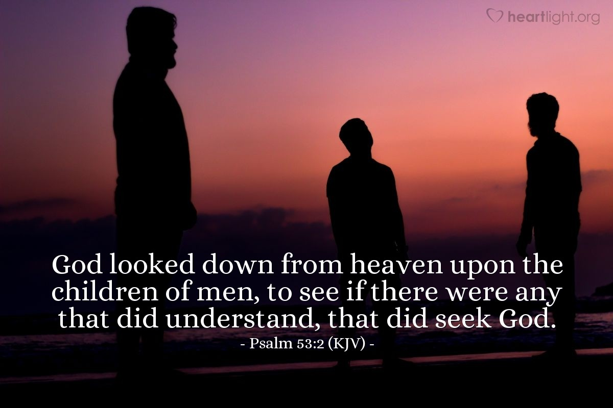 Illustration of Psalm 53:2 (KJV) — God looked down from heaven upon the children of men, to see if there were any that did understand, that did seek God.