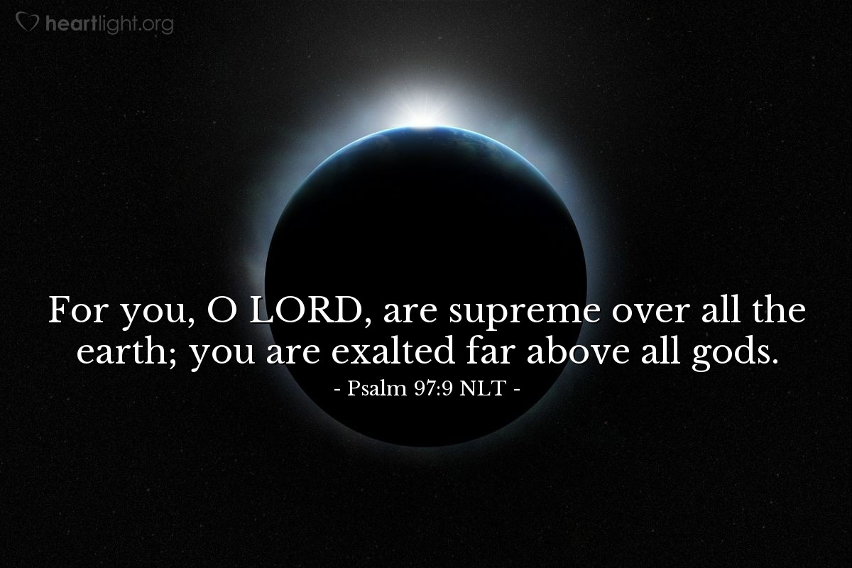 Illustration of Psalm 97:9 NLT — For you, O LORD, are supreme over all the earth; you are exalted far above all gods.