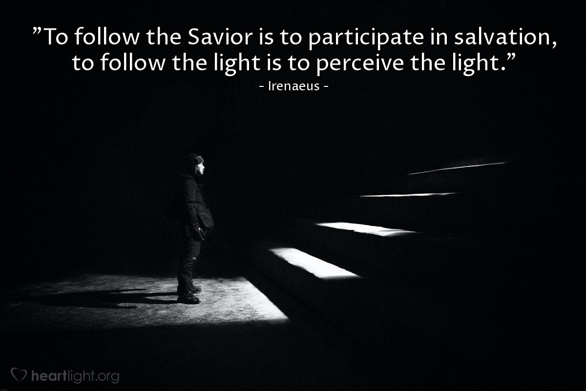 """Illustration of Irenaeus — """"To follow the Savior is to participate in salvation, to follow the light is to perceive the light."""""""