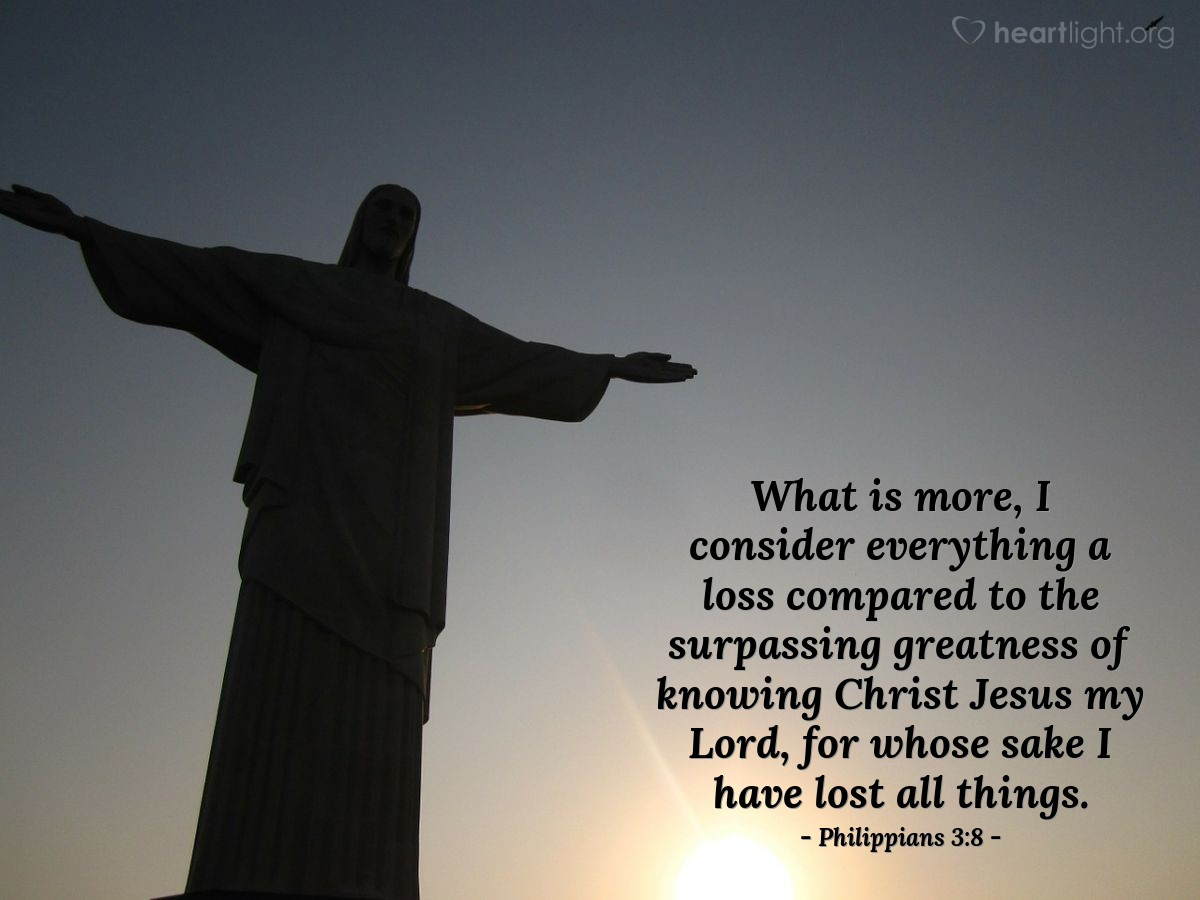 Illustration of Philippians 3:8 — What is more, I consider everything a loss compared to the surpassing greatness of knowing Christ Jesus my Lord, for whose sake I have lost all things.