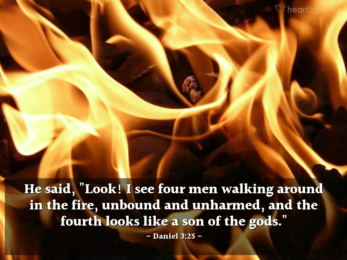 "Illustration of Daniel 3:25 — He said, ""Look! I see four men walking around in the fire, unbound and unharmed, and the fourth looks like a son of the gods."""