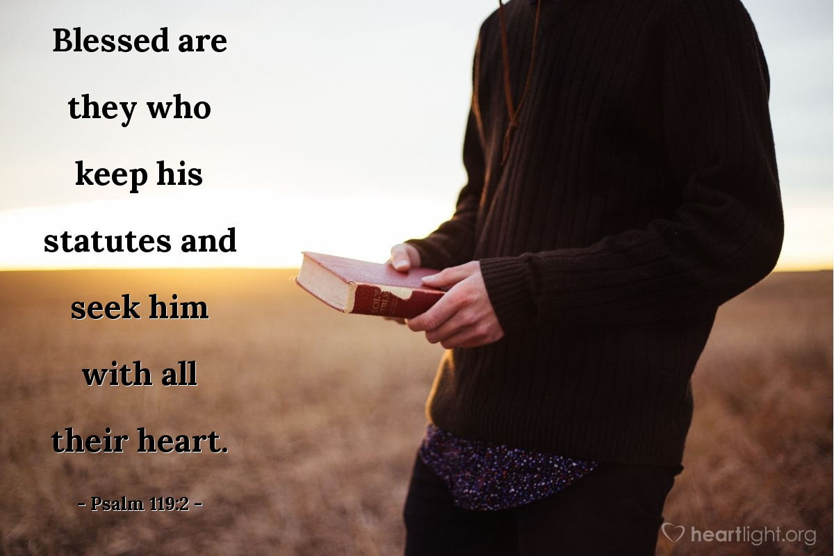 Illustration of Psalm 119:2 — Blessed are they who keep his statutes and seek him with all their heart.