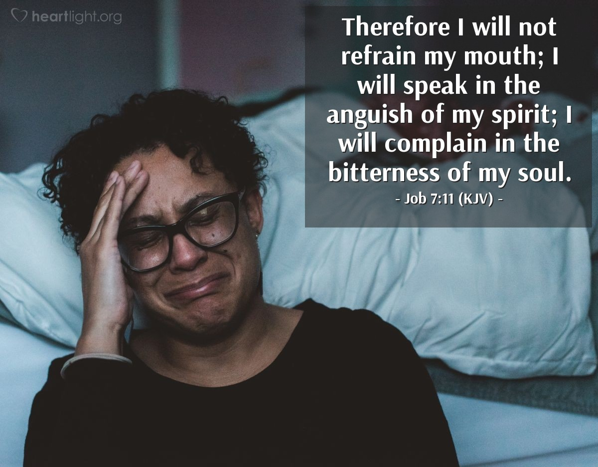 Illustration of Job 7:11 (KJV) — Therefore I will not refrain my mouth; I will speak in the anguish of my spirit; I will complain in the bitterness of my soul.