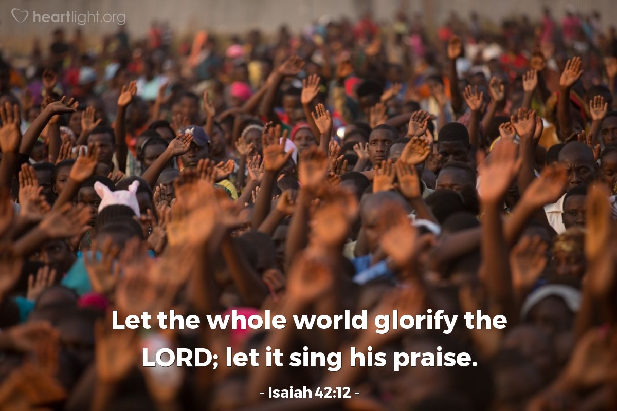 Illustration of Isaiah 42:12 — Let the whole world glorify the LORD; let it sing his praise.